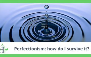 Perfectionism: how do I survive it?