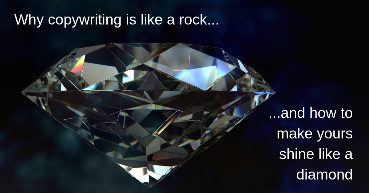 Why copywriting is like a rock and how to make yours shine like a diamond